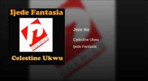 Celestine Ukwu - Jisie Ike